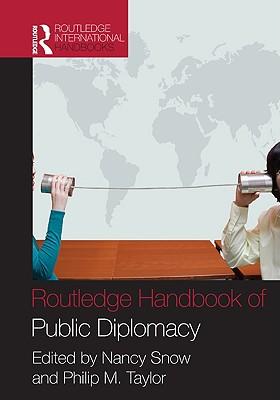 Routledge Handbook of Public Diplomacy - Snow, Nancy (Editor), and Taylor, Philip M, Professor (Editor)