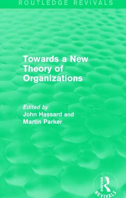 Routledge Revivals: Towards a New Theory of Organizations (1994) - Hassard, John (Editor), and Parker, Martin (Editor)