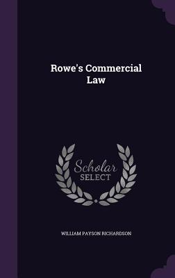 Rowe's Commercial Law - Richardson, William Payson