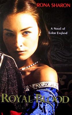 Royal Blood: A Novel of Tudor Englad - Sharon, Rona