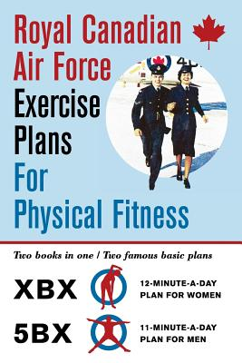 Royal Canadian Air Force Exercise Plans for Physical Fitness: Two Books in One / Two Famous Basic Plans (The XBX Plan for Women, the 5BX Plan for Men) - Air Force, Royal Canadian, and Duhamel, Roger (Introduction by)