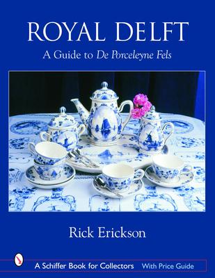 Royal Delft: A Guide to de Porceleyne Fels - Erickson, Rick