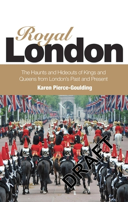Royal London: Colouful Tales of Pomp and Pageantry From London's Past and Present - Pierce Goulding, Karen
