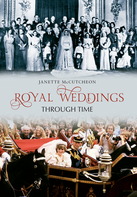 Royal Weddings Through Time - McCutcheon, Janette