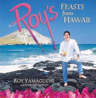 Roy's Feasts from Hawaii - Yamaguchi, Roy, and Harrisson, John, and Harrisson, John