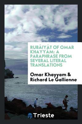 Rubáiyát of Omar Khayyám: A Paraphrase from Several Literal Translations - Khayyam, Omar, and Le Gallienne, Richard