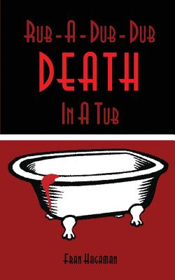 Rub-A-Dub-Dub Death in a Tub: A Medical Mystery - Hagaman, Frances E