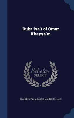 Ruba Iya T of Omar Khayya M - Khayyam, Omar, and Illus, Sayah Mahmoud