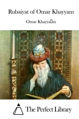 Rubaiyat of Omar Khayyam - Khayyam, Omar, and The Perfect Library (Editor)