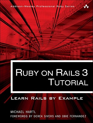 Ruby on Rails 3 Tutorial: Learn Rails by Example - Hartl, Michael, and Sivers, Derek (Foreword by), and Fernandez, Obie (Foreword by)
