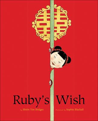 Ruby's Wish - Shirin Yim, Bridges, and Bridges, Shirin Yim, and Blackall, Sophie (Illustrator)