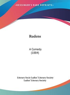 Rudens: A Comedy (1884) - Ladies' Literary Society, Literary Society