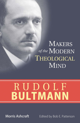 Rudolf Bultmann - Ashcraft, Morris, and Patterson, Bob E (Editor)