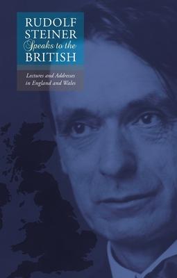Rudolf Steiner Speaks to British - Steiner, Rudolf