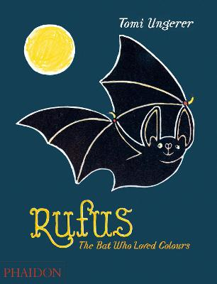 Rufus: The Bat Who Loved Colours - Ungerer, Tomi