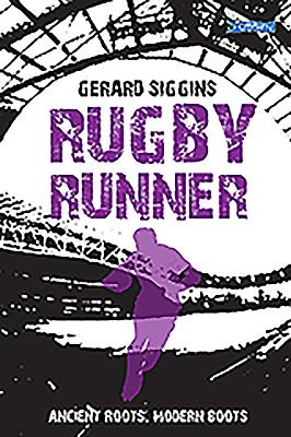 Rugby Runner: Ancient Roots, Modern Boots - Siggins, Gerard