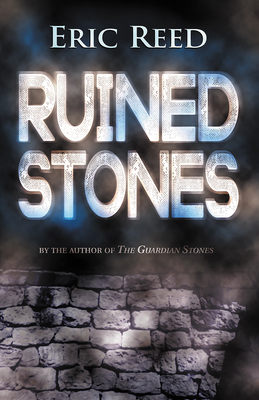 Ruined Stones: By the Author of the Guardian Stones - Reed, Eric