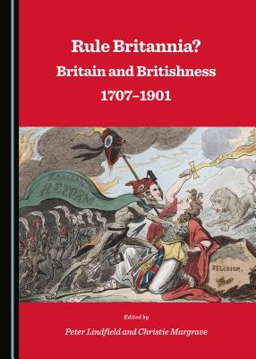 Rule Britannia? Britain and Britishness 1707-1901 - Lindfield, Peter (Editor), and Margrave, Christie (Editor)