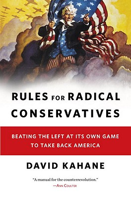 Rules for Radical Conservatives: Beating the Left at Its Own Game to Take Back America - Kahane, David
