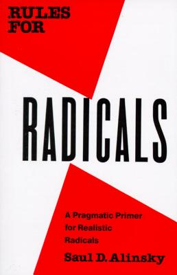 Rules for Radicals: A Pragmatic Primer for Realistic Radicals - Alinsky, Saul