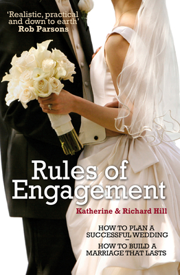 Rules of Engagement: How to Plan a Successful Wedding and How to Build a Marriage That Lasts - Hill, Katharine