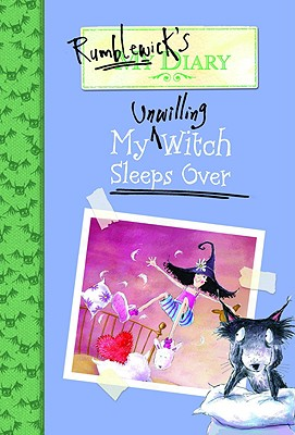 Rumblewick's Diary #2: My Unwilling Witch Sleeps Over - Oram, Hiawyn