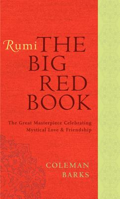 Rumi: The Big Red Book: The Great Masterpiece Celebrating Mystical Love and Friendship - Barks, Coleman