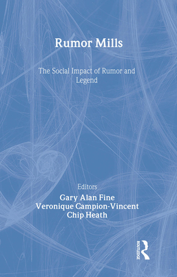 Rumor Mills: The Social Impact of Rumor and Legend - Fine, Gary Alan (Editor), and Campion-Vincent, Veronique (Editor), and Heath, Chip (Editor)