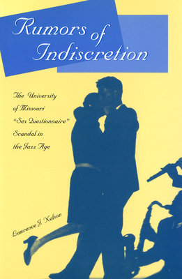 """Rumors of Indiscretion: The University of Missouri """"Sex Questionnaire"""" Scandal in the Jazz Age - Nelson, Lawrence J"""
