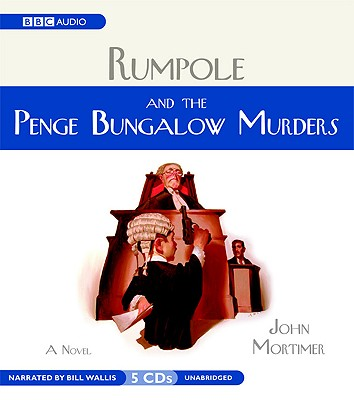 Rumpole and the Penge Bungalow Murders - Mortimer, John Clifford, and Wallis, Bill (Read by)