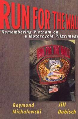 Run for the Wall: Remembering Vietnam on a Motorcycle Pilgrimage - Michalowski, Raymond, and Dubisch, Jill
