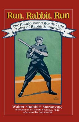 """Run, Rabbit, Run: The Hilarious and Mostly True Tales of Rabbit Maranville - Maranville, Walter """"Rabbit"""", and Carroll, Bob, Jr. (Afterword by), and Holway, John (Introduction by)"""