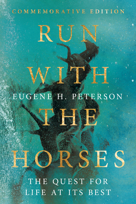 Run with the Horses: The Quest for Life at Its Best - Peterson, Eugene H, and Peterson, Eric E (Preface by)
