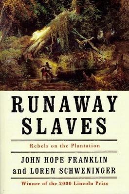 Runaway Slaves: Rebels on the Plantation - Franklin, John Hope, and Schweninger, Loren