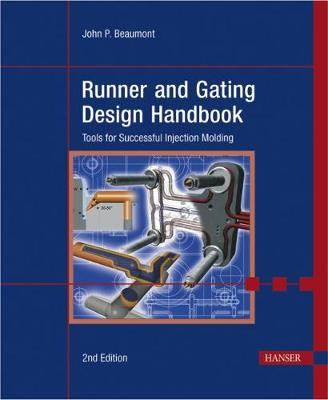 Runner and Gating Design Handbook: Tools for Successful Injection Molding - Beaumont, John P