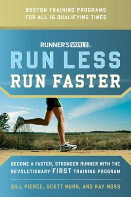 Runner's World Run Less, Run Faster: Become a Faster, Stronger Runner with the Revolutionary First Training Program - Pierce, Bill, and Murr, Scott, and Ross, Ray