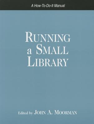 Running a Small Library - Moorman, John A (Editor)