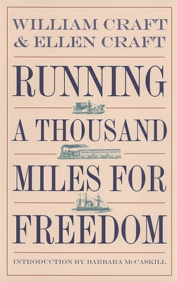 Running a Thousand Miles for Freedom: The Escape of William and Ellen Craft from Slavery - Craft, William, and Craft, Ellen, and McCaskill, Barbara (Introduction by)