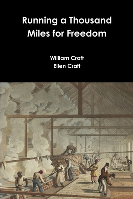 Running a Thousand Miles for Freedom - Craft, William, and Craft, Ellen