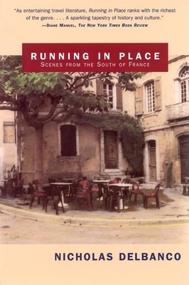 Running in Place: Scenes from the South of France - Delbanco, Nicholas
