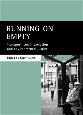 Running on Empty: Transport, Social Exclusion and Environmental Justice. - Lucas, Karen (Editor)
