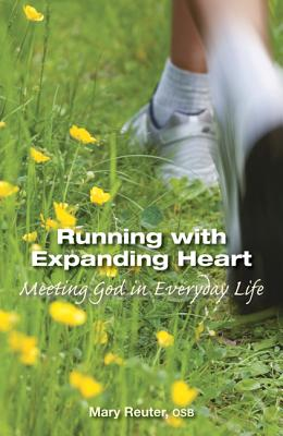 Running with Expanding Heart: Meeting God in Everyday Life - Reuter, Mary