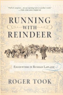 Running with Reindeer: Encounters in Russian Lapland - Took, Roger