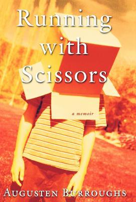 Running with Scissors: A Memoir - Burroughs, Augusten, and Burroughs, Edgar