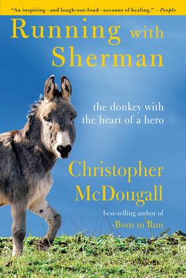 Running with Sherman: The Donkey with the Heart of a Hero - McDougall, Christopher