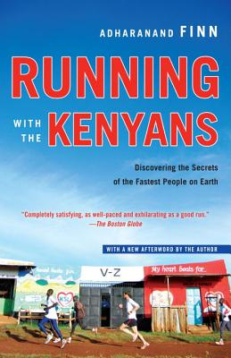 Running with the Kenyans: Discovering the Secrets of the Fastest People on Earth - Finn, Adharanand