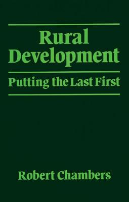 Rural Development: Putting the Last First - Chambers, Robert, Professor