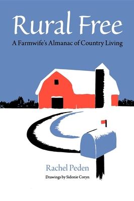 Rural Free: A Farmwife's Almanac of Country Living - Peden, Rachel, and Coryn, Sidonie (Illustrator)