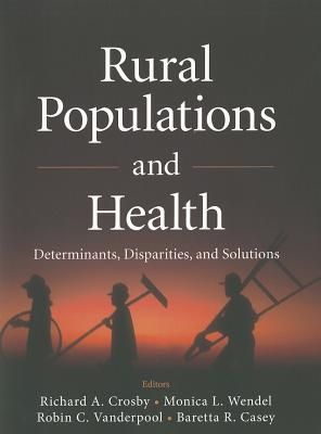 Rural Populations and Health: Determinants, Disparities, and Solutions - Crosby, Richard A, and Wendel, Monica L, and Vanderpool, Robin C