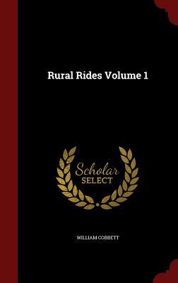 Rural Rides Volume 1 - Cobbett, William